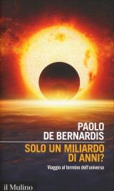 SOLO UN MILIARDO DI ANNI? Viaggio al termine dell'universo di Paolo De Bernardis