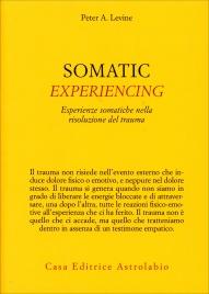 SOMATIC EXPERIENCING Esperienze somatiche nella risoluzione del trauma di Peter A. Levine