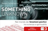 SOMETHING UNKNOWN (VIDEOCORSO DIGITALE) Nel mondo dei fenomeni psichici tra scienza e spiritualità