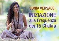 INIZIAZIONE ALLA FREQUENZA DEI 15 CHAKRA (VIDEO SEMINARIO) di Sonia Versace