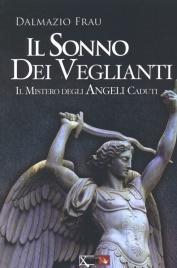 IL SONNO DEI VEGLIANTI Il mistero degli angeli caduti di Dalmazio Frau