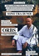 SONO TRA DI NOI - ORBS, COME CONTATTARLI + CD La presenza delle sfere di luce in movimento di Claudio Bonassi