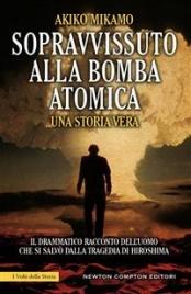 SOPRAVVISSUTO ALLA BOMBA ATOMICA (EBOOK) Una storia vera. Il drammatico racconto dell'uomo che si salvò dalla tragedia di Hiroshima di Akiko Mikamo