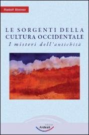 LE SORGENTI DELLA CULTURA OCCIDENTALE VOL.1 I misteri dell'antichità - Nuova edizione di Rudolf Steiner