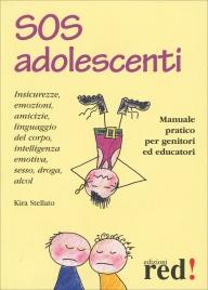 SOS ADOLESCENTI Insicurezze, emozioni, amicizie, linguaggio del corpo, intelligenza emotiva, sesso, droga, alcol di Kira Stellato