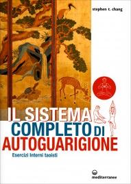 IL SISTEMA COMPLETO DI AUTOGUARIGIONE Esercizi Interni taoisti di Stephen Chang
