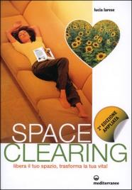 SPACE CLEARING Libera il tuo spazio, trasforma la tua vita! di Lucia Larese