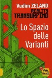 REALITY TRANSURFING - LO SPAZIO DELLE VARIANTI - VOL. 1 Come scivolare attraverso la realtà di Vadim Zeland