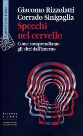 SPECCHI NEL CERVELLO Come comprendiamo gli altri dall'interno di Giacomo Rizzolatti, Corrado Sinigaglia