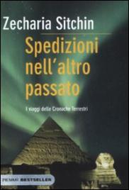 SPEDIZIONI NELL'ALTRO PASSATO I viaggi delle Cronache Terrestri - Nuova edizione pocket di Zecharia Sitchin