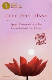 SPEGNI IL FUOCO DELLA RABBIA Governare le emozioni, vivere il nirvana - Nuova edizione di Thich Nhat Hanh