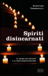 SPIRITI DISINCARNATI Le anime dei defunti e le loro manifestazioni di Agostino Tommaselli