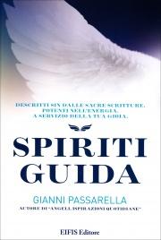 SPIRITI GUIDA Descritti sin dalle Sacre Scritture. Potenti nell'energia. A servizio del tuo successo. di Gianni Passarella