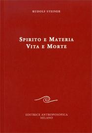 SPIRITO E MATERIA - VITA E MORTE di Rudolf Steiner