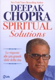SPIRITUAL SOLUTIONS Le risposte alle più grandi sfide della vita di Deepak Chopra