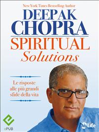 SPIRITUAL SOLUTIONS (EBOOK) Le risposte alle più grandi sfide della vita di Deepak Chopra