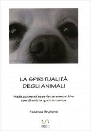 LA SPIRITUALITà DEGLI ANIMALI Meditazione ed esperienze energetiche con gli amici a quattro zampe di Federica Brighenti