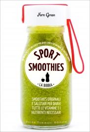 SPORT SMOOTHIES - LA BIBBIA Smoothies originali e salutari per darvi tutte le vitamine e i nutrienti necessari di Fern Green