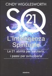 SQ21 - L'INTELLIGENZA SPIRITUALE Le 21 abilità per valutarla, i passi per svilupparla di Cindy Wigglesworth