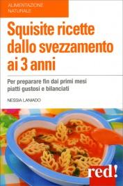 SQUISITE RICETTE DALLO SVEZZAMENTO AI 3 ANNI Per preparare fin dai primi mesi piatti gustosi e bilanciati di Gianfilippo Pietra