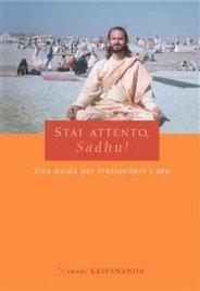 STAI ATTENTO, SADHU! (EBOOK) Una guida per trascendere l'ego di Swami Kriyananda