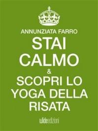 STAI CALMO E SCOPRI LO YOGA DELLA RISATA (EBOOK) di Annunziata Farro