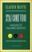 STAI COME VUOI Manuale di equilibrio emotivo di Claudio Maffei