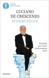 STAMMI FELICE Filosofia per Vivere Relativamente Bene di Luciano De Crescenzo
