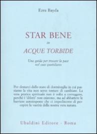 STAR BENE IN ACQUE TORBIDE Una guida per trovare la pace nel caos quotidiano di Ezra Bayda