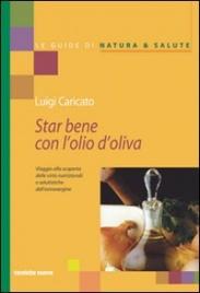 STAR BENE CON L'OLIO D'OLIVA Viaggio alla scoperta delle virtù nutrizionali e salutistiche dell'extravergine di Luigi Caricato