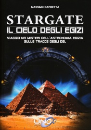 STARGATE - IL CIELO DEGLI EGIZI Il viaggio nei misteri dell'astronomia egizia sulle tracce degli Dei di Massimo Barbetta