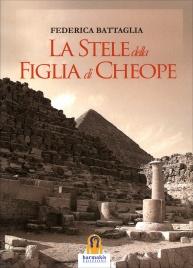 STELE DELLA FIGLIA DI CHEOPE (LA) di Federica Battaglia