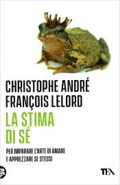 LA STIMA DI Sé Per imparare l'arte di amare e apprezzare se stessi - Nuova edizione di Christophe André, Francois Lelord