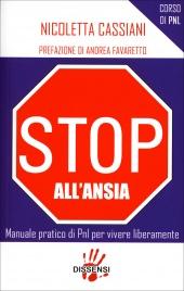 STOP ALL'ANSIA Manuale pratico di PNL per vivere liberamente di Nicoletta Cassiani