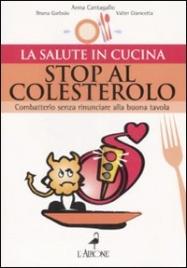 STOP AL COLESTEROLO Combatterlo senza rinunciare alla buona tavola di Anna Cantagallo
