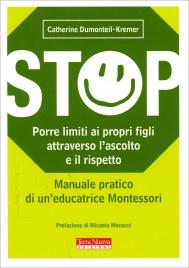 STOP - PORRE LIMITI AI PROPRI FIGLI ATTRAVERSO L'ASCOLTO E IL RISPETTO Manuale pratico di un'educatrice Montessori di Catherine Dumonteil-Kremer