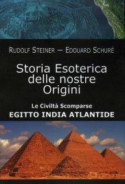STORIA ESOTERICA DELLE NOSTRE ORIGINI Le civiltà scomparse Egitto India Atlantide di Rudolf Steiner, Édouard Schuré