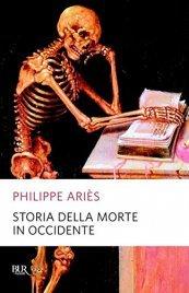 STORIA DELLA MORTE IN OCCIDENTE di Philippe Ariès