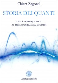 STORIA DEI QUANTI Dall'era pre-quantica al trionfo della non-località di Chiara Zagonel