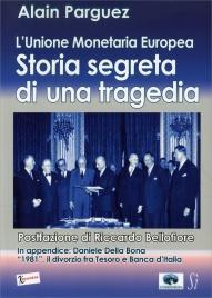 STORIA SEGRETA DI UNA TRAGEDIA Unione Monetaria Europea di Alain Parguez