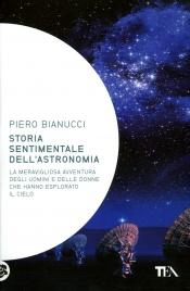 STORIA SENTIMENTALE DELL'ASTRONOMIA La meravigliosa avventura degli uomini e delle donne che hanno esplorato il cielo di Piero Bianucci