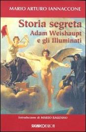 STORIA SEGRETA - ADAM WEISHAUPT E GLI ILLUMINATI di Mario Arturo Iannaccone