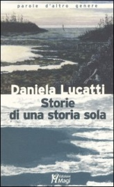 STORIE DI UNA STORIA SOLA di Daniela Lucatti