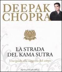 LA STRADA DEL KAMA SUTRA Una guida alla saggezza del corpo di Deepak Chopra