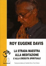 LA STRADA MAESTRA PER LA MEDITAZIONE E LA CRESCITA SPIRITUALE Con tecniche adatte a tutti i livelli di pratica di Roy Eugene Davis