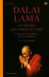 LA STRADA CHE PORTA AL VERO Come praticare la saggezza nella vita quotidiana - Nuova edizione di Dalai Lama