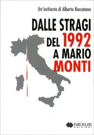 DALLE STRAGI DEL 1992 A MARIO MONTI Italia schiava, mischiata, venduta - Chi ha seminato Monti raccoglierà tempesta di Alberto Roccatano