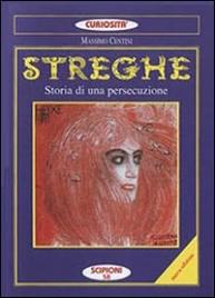 STREGHE - STORIA DI UNA PERSECUZIONE di Massimo Centini