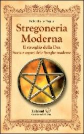 STREGONERIA MODERNA Il risveglio della Dea - Storia e segreti delle streghe moderne di Roberto La Paglia