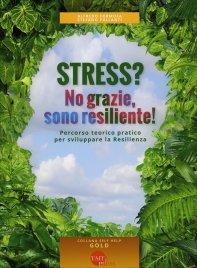 STRESS? NO GRAZIE, SONO RESILIENTE! Percorso teorico pratico per sviluppare la resilienza di Alfredo Formosa, Stefano Pallanti